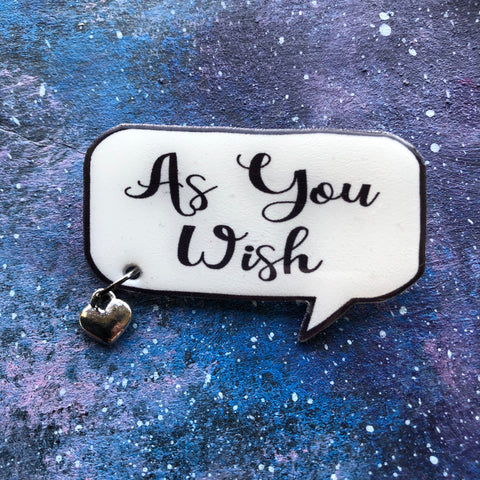 As You Wish Quote Brooch Pin Princess Bride Buttercup Westley