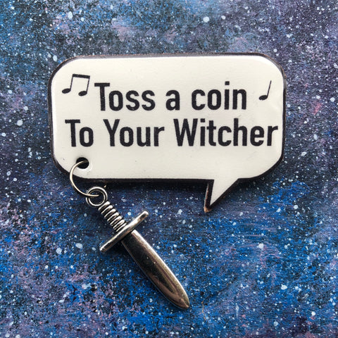 The Witcher Quote brooch pin Geralt Toss a Coin Jaskier Yennefer Ciri badge