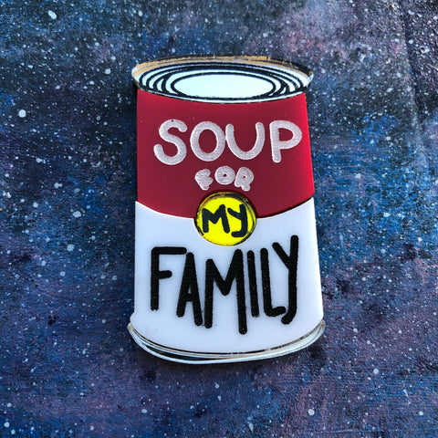 Soup for my Family Acrylic brooch
