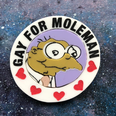 Gay for Moleman Acrylic Brooch