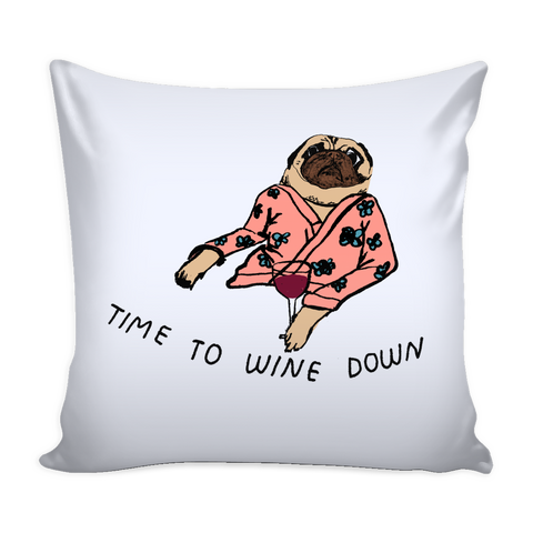 "Decorative ""Time to Wine Down"" Pug Pillow Case"