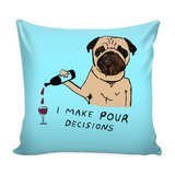 "Decorative ""I Make Pour Decisions"" Pug Pillow Case"