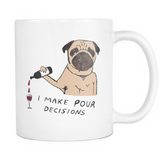 """I Make Pour Decisions"" Pug Mug"