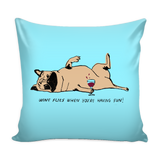 "Decorative ""Wine Flies When You're Having Fun!"" Pug Pillow Case"