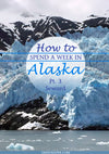 How to Spend a Great Week in Alaska - Days 4-7: THE BEAUTIFUL KENAI FJORDS PENINSULA