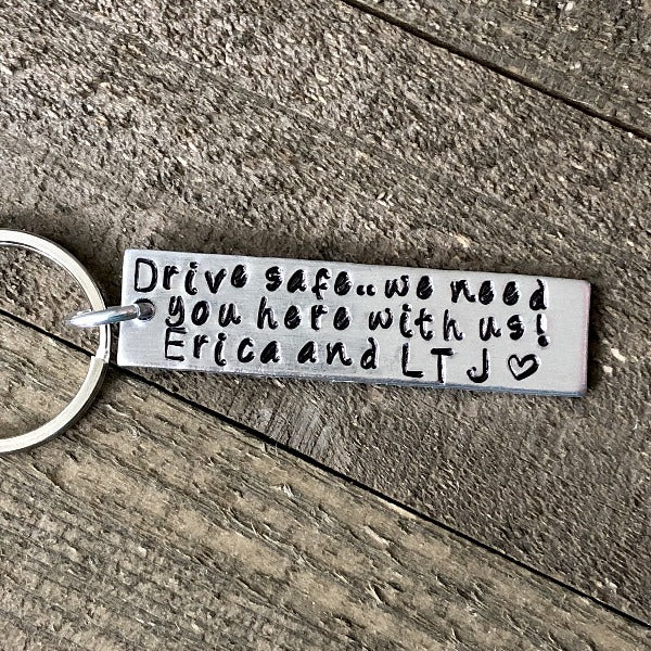Hand Stamped Trinkets Keychain Personalized Drive Safe Keyring - I Need You Here With Me