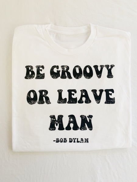 Be Groovy or Leave Man