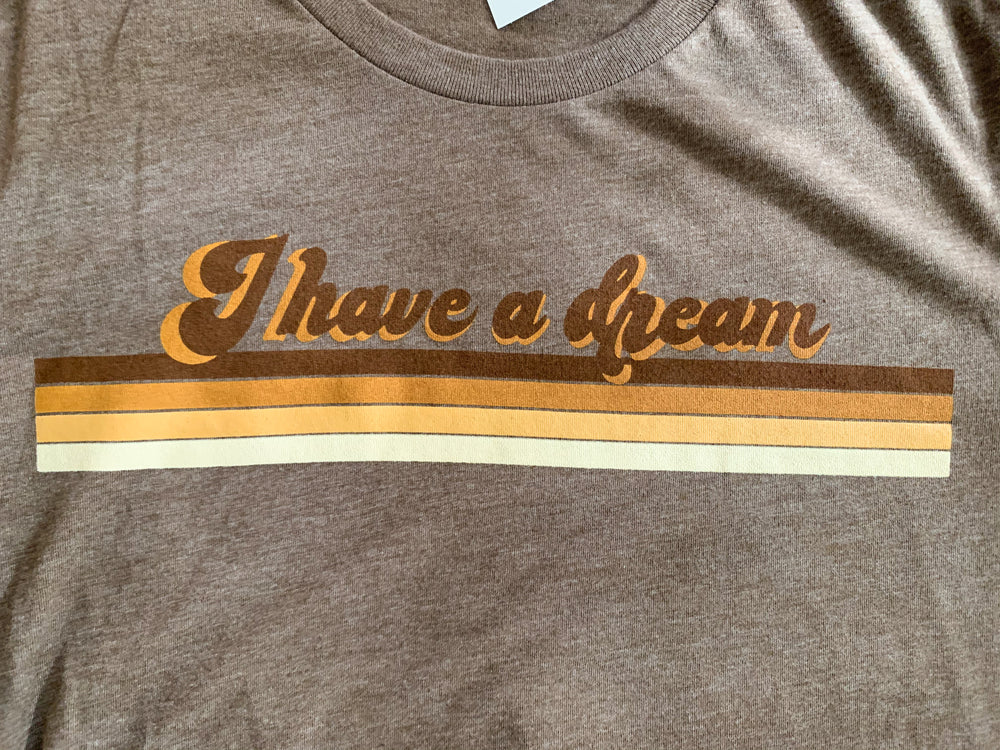 Brown I have a dream tee
