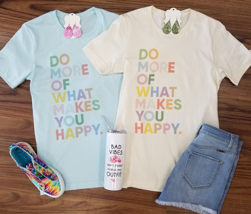 Do More Of What Makes You Happy - 2 Colors