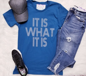 It Is What It Is Graphic Tee
