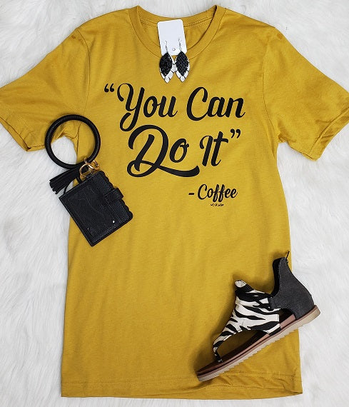 """You Can Do It - Coffee ""Graphic Tee"