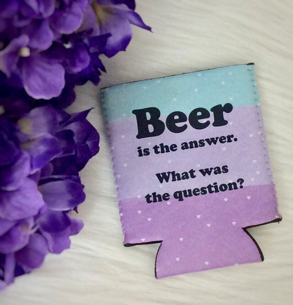 Beer Is The Answer What Was The Question Can Coolie