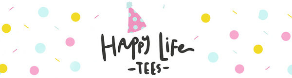 HAPPY LIFE TEES