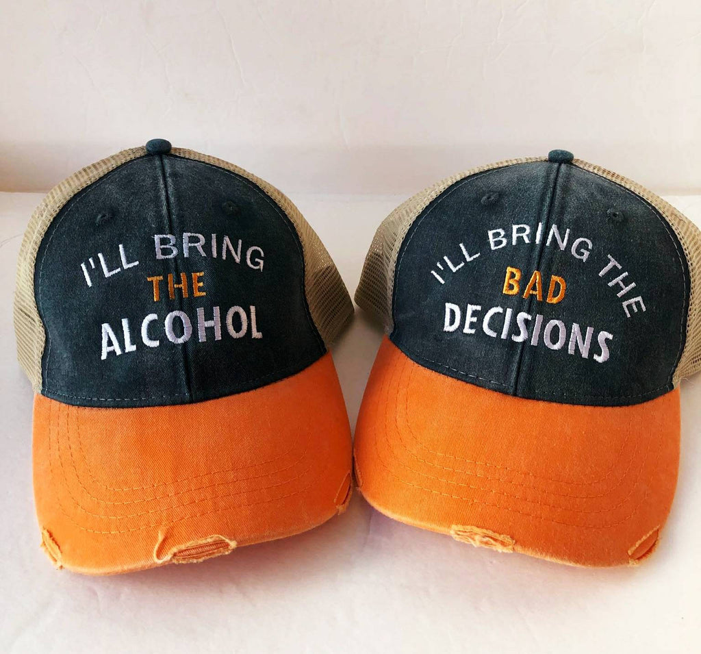 I'll bring the alcohol, bad decisions, bail money, girls trip, night out, bachelorette, party custom two-tone distressed  trucker hat set