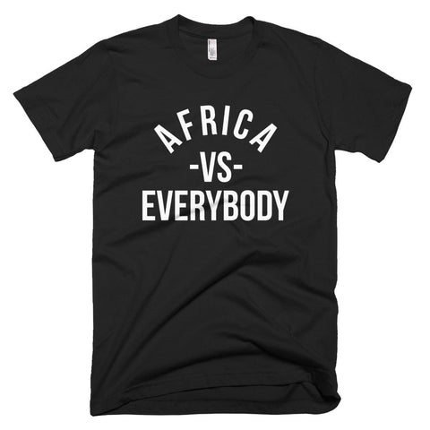 Afica Vs Everybody - Melanin Apparel