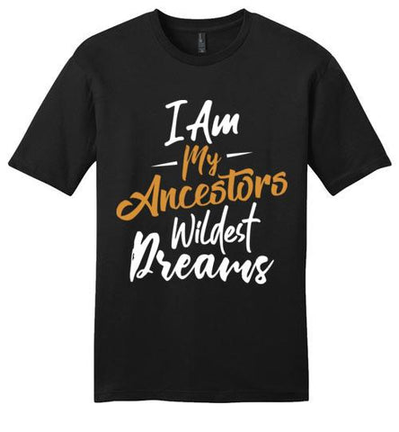 I'm My Ancestors Wildest Dream - Melanin Apparel