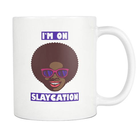 I'm on Slaycation Mug - Melanin Apparel