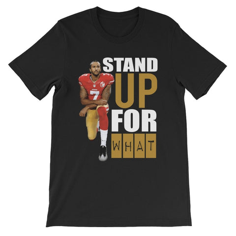 Kaepernick Stand Up For What - Melanin Apparel