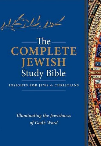 The Complete Jewish Study Bible: Illuminating the Jewishness of God's Word; Hardcover Edition - Rock of Israel