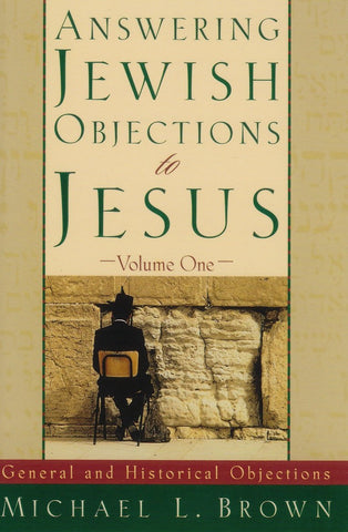 Answering Jewish Objections to Jesus - Volume 1 (General and Historical Objections) - Rock of Israel
