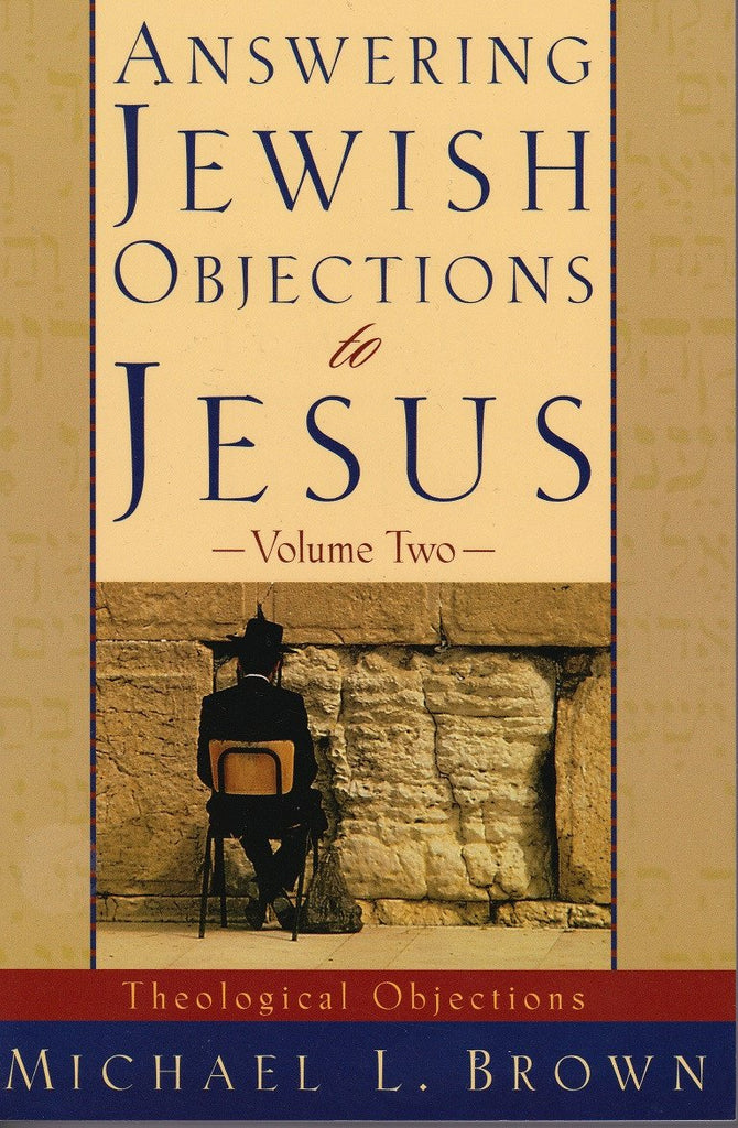 Answering Jewish Objections to Jesus - Volume 2 ( Theological Objections) - Rock of Israel