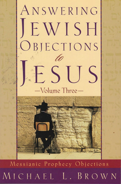 Answering Jewish Objections to Jesus - Volume 3 (Messianic Prophecy Objections ) - Rock of Israel