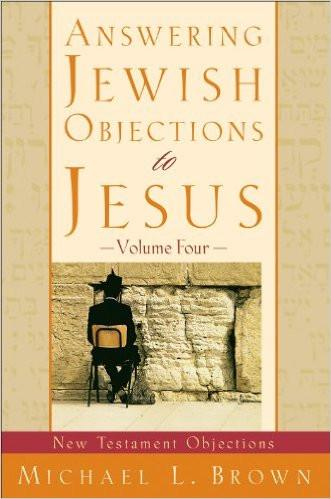 Answering Jewish Objections to Jesus - Volume 4 (New Testament Objections ) - Rock of Israel