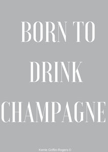 Framed Print - Born to drink champagne - Feathers Of Italy
