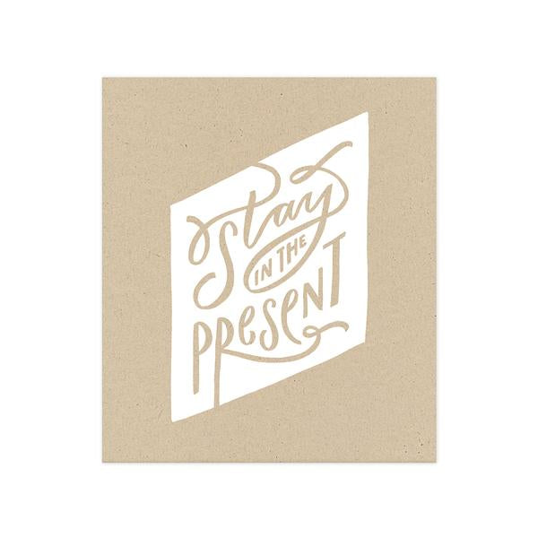 Stay in the Present Art Print