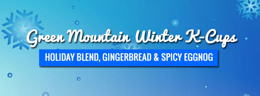 Limited Edition Winter K-Cups Holiday Blend, Spicy Eggnog and Gingerbread Now Available