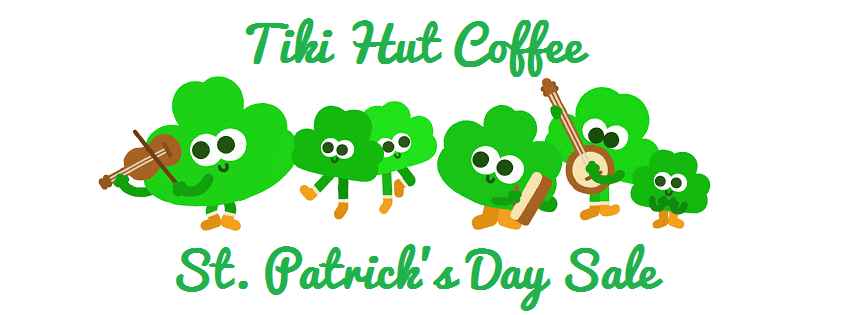 Celebrate St. Patrick's Day Today With 7% Off At Tiki Hut Coffee!