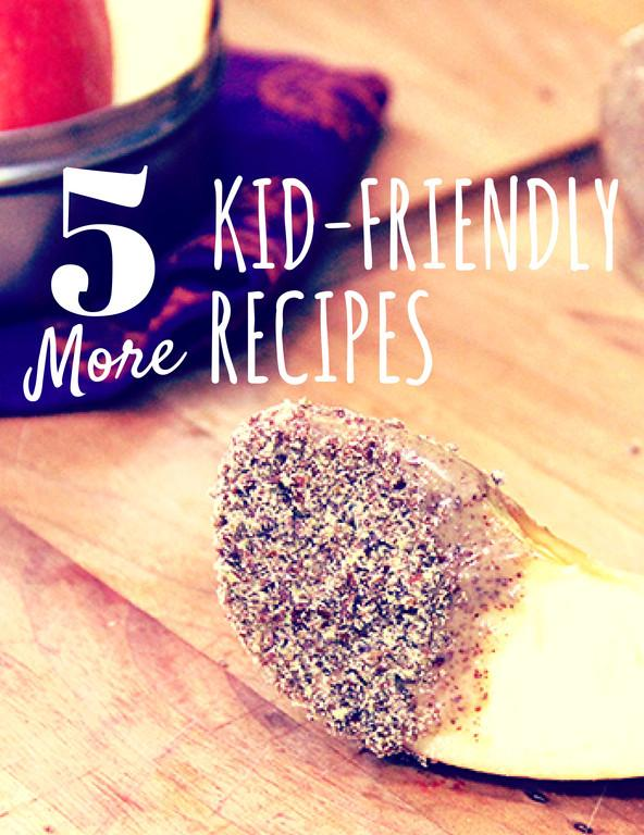5 MORE Kid-Friendly Recipes