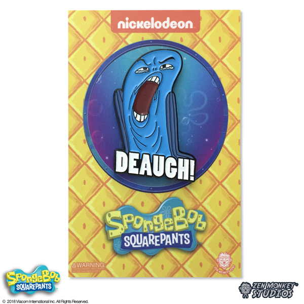 DEAUGH! - Spongebob Squarepants Pin