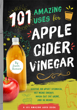 101 Amazing Uses for Apple Cider Vinegar