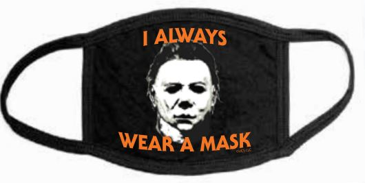 Halloween Michael Myers I Always Wear A Mask Face Mask