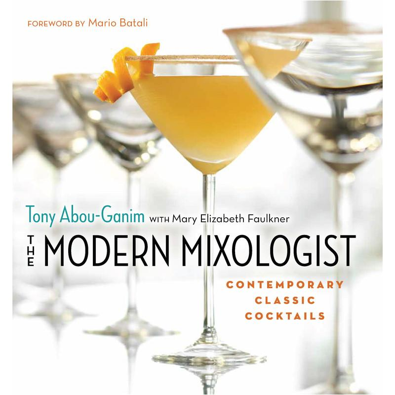 The Modern Mixologist: Contemporary Classic Cocktails by Tony Abou-Ganim