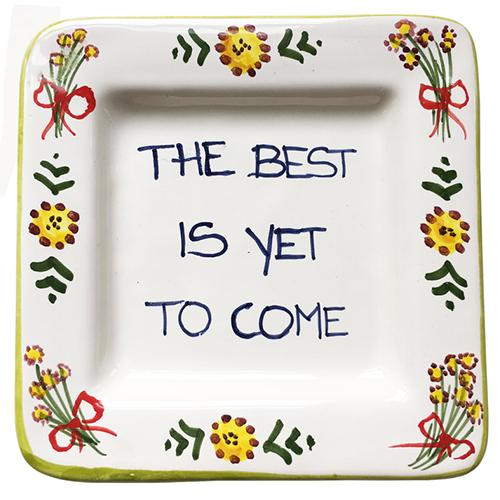 "The Best Is Yet To Come Small Tray, 5"" x 5"" by Abbiamo Tutto"