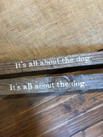 It's All About The Dog Wooden Stick