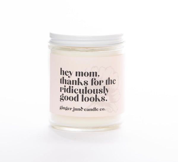 Hey mom, thanks for the ridiculously good looks. Soy Candle
