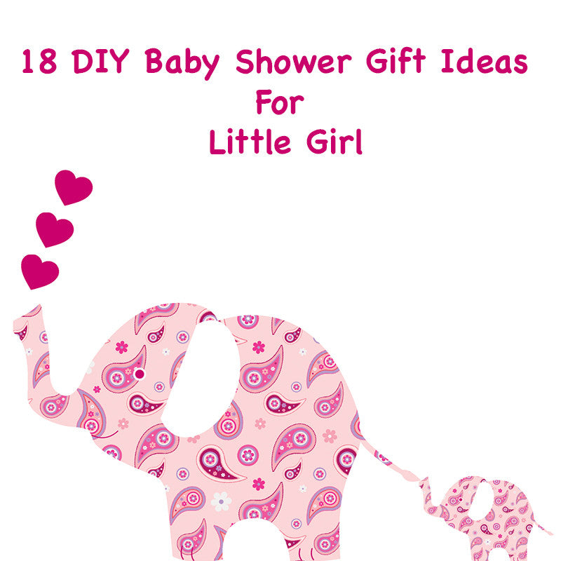 18 DIY Baby Shower Gift Ideas For Little Girl
