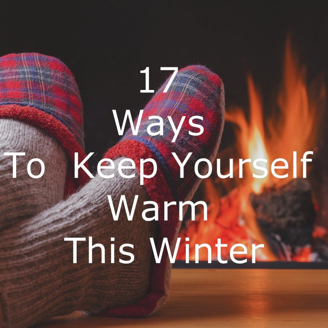 17 Simple Ways To Keep Yourself Warm This Winter