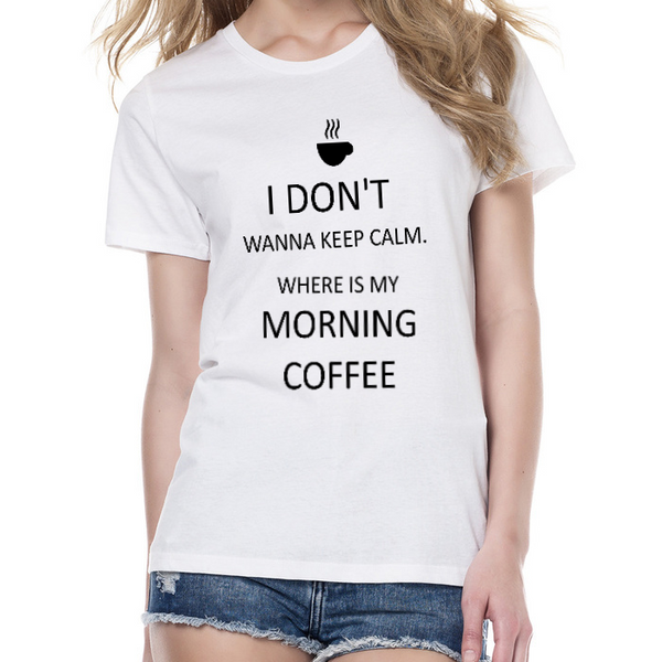 I Don't Wanna Keep Calm T-Shirt
