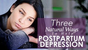 3 Natural Ways To Help Postpartum Depression