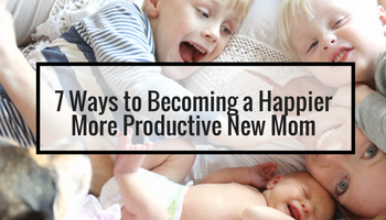7 Healthy Behaviors To Becoming A Happier, More Productive New Mom