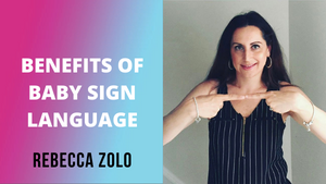 Benefits of Baby Sign Language | Rebecca Zolo