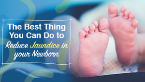 The Best Thing You Can Do to Reduce Jaundice in your Newborn