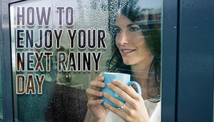 How to Enjoy Your Next Rainy day