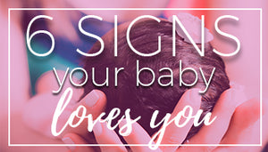 6 Signs Your Baby Loves You