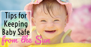 Tips for Keeping Baby Safe from the Sun