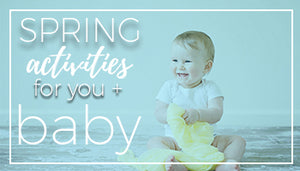 Spring Activities for you and baby